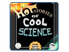 Hot Stories of Cool Science